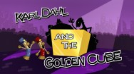 Karl Dahl and the Golden Cube-Opening Credits